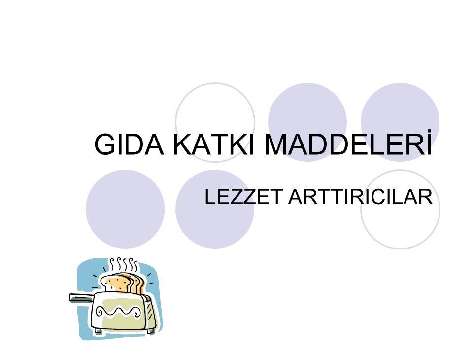 GIDA KATKI MADDELERİ LEZZET ARTTIRICILAR