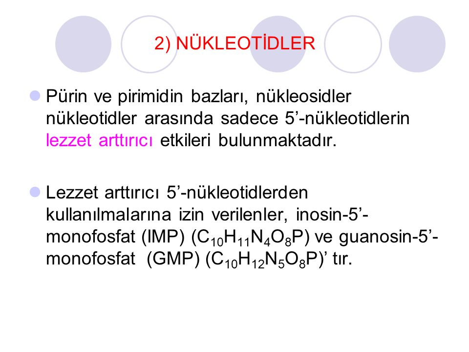 2) NÜKLEOTİDLER Pürin ve pirimidin bazları, nükleosidler nükleotidler arasında sadece 5'-nükleotidlerin lezzet arttırıcı etkileri bulunmaktadır.