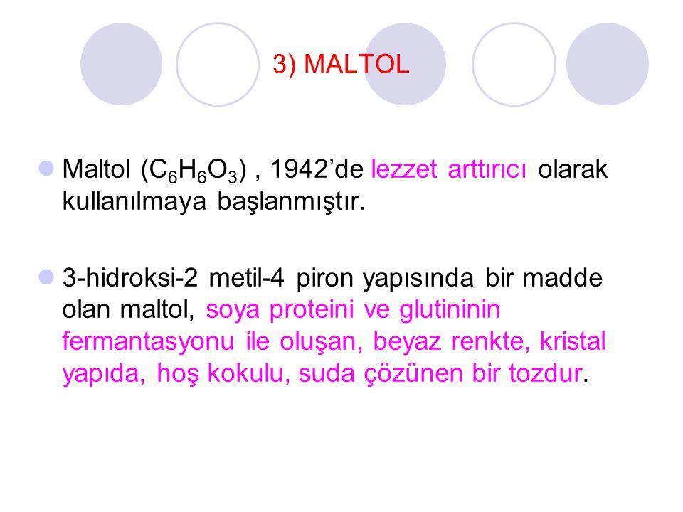 3) MALTOL Maltol (C6H6O3) , 1942'de lezzet arttırıcı olarak kullanılmaya başlanmıştır.