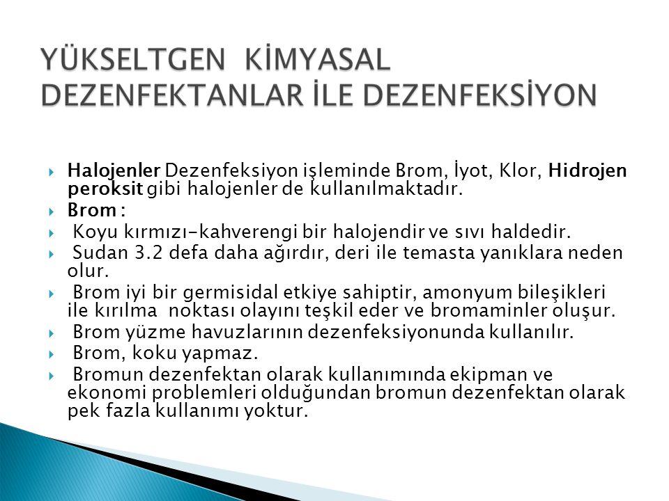 Halojenler Dezenfeksiyon işleminde Brom, İyot, Klor, Hidrojen peroksit gibi halojenler de kullanılmaktadır.