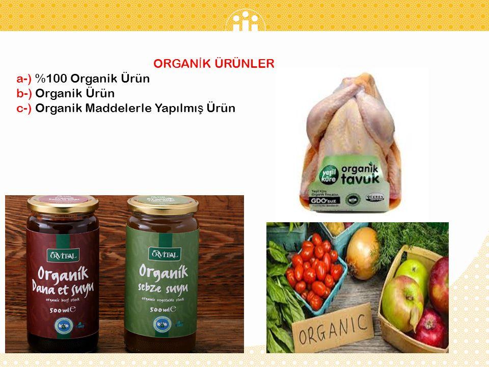ORGANİK ÜRÜNLER a-) %100 Organik Ürün b-) Organik Ürün c-) Organik Maddelerle Yapılmış Ürün