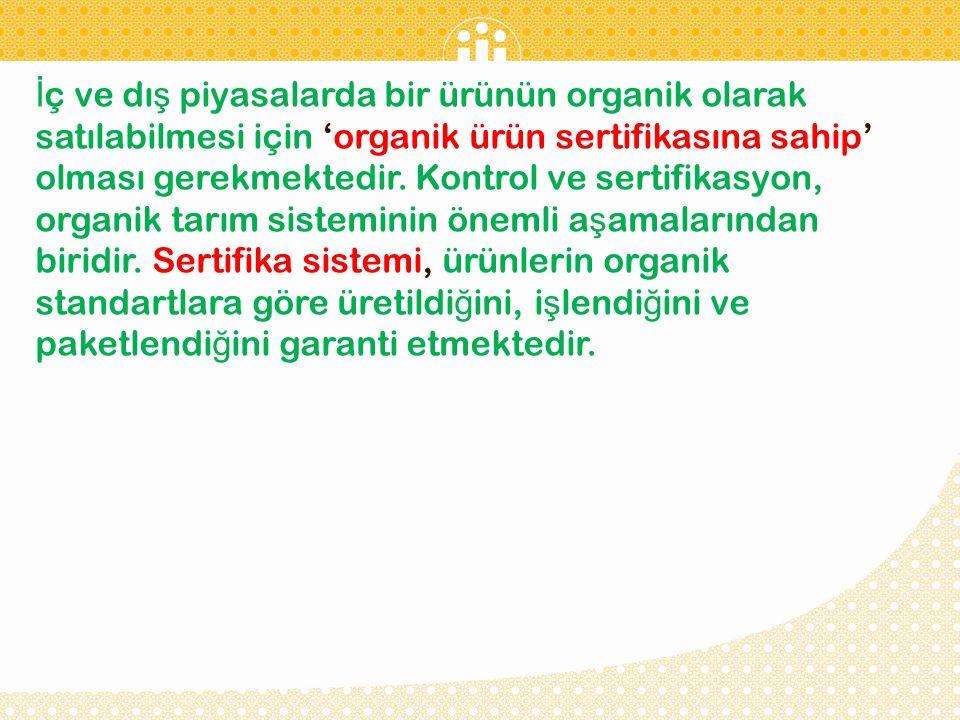 İç ve dış piyasalarda bir ürünün organik olarak satılabilmesi için 'organik ürün sertifikasına sahip' olması gerekmektedir.