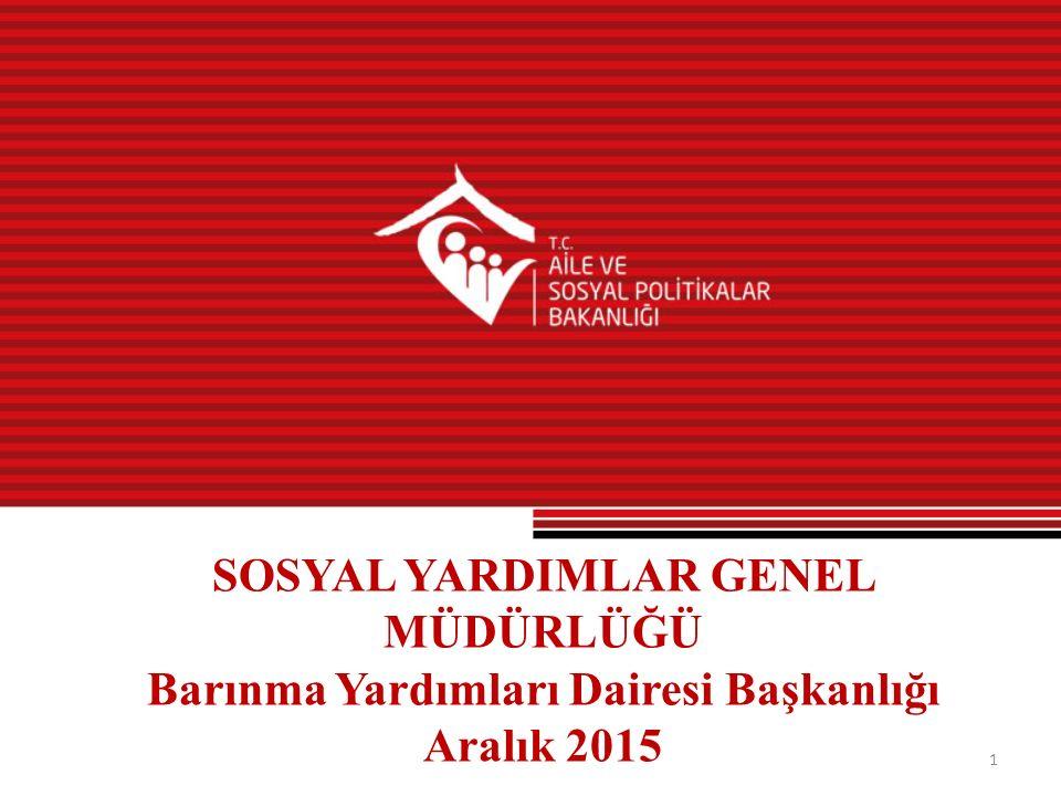 SOSYAL YARDIMLAR GENEL MÜDÜRLÜĞÜ Barınma Yardımları Dairesi Başkanlığı