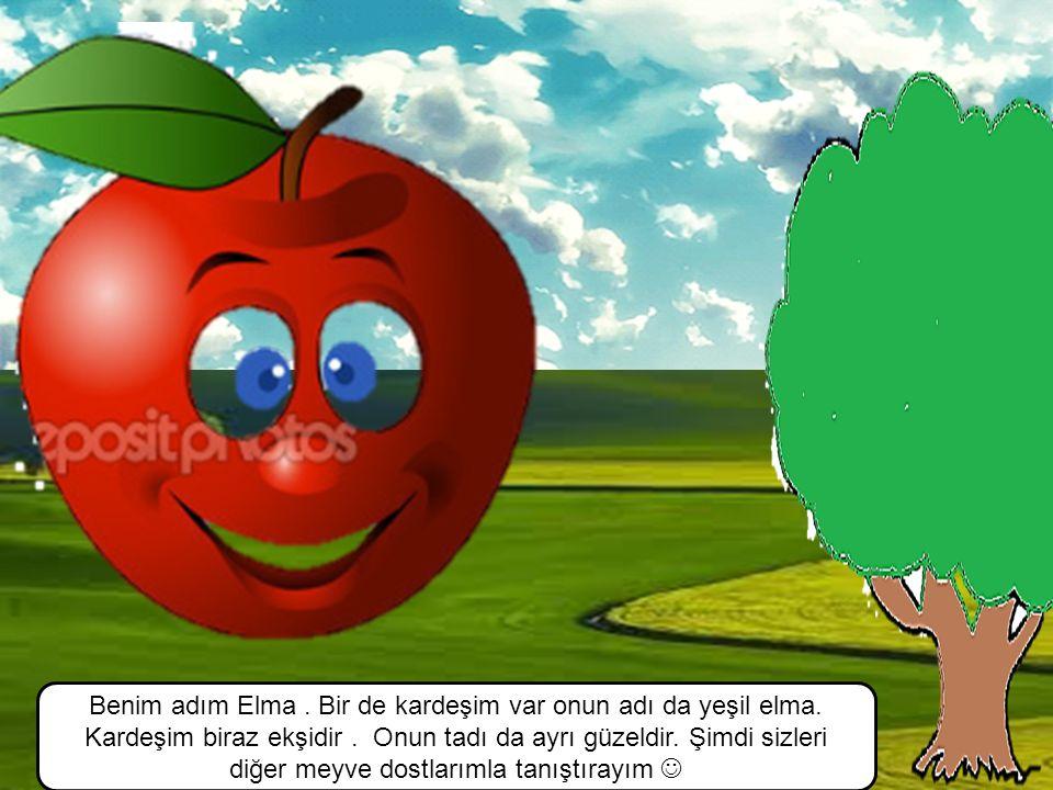 Benim adım Elma. Bir de kardeşim var onun adı da yeşil elma