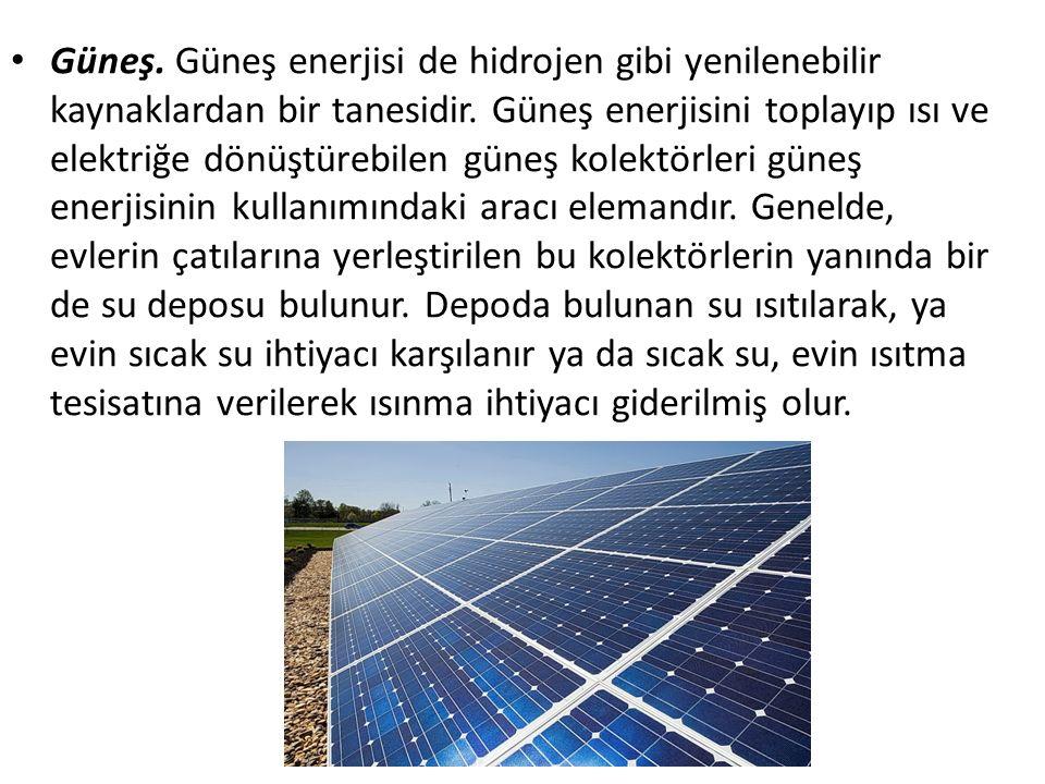 Güneş. Güneş enerjisi de hidrojen gibi yenilenebilir kaynaklardan bir tanesidir.