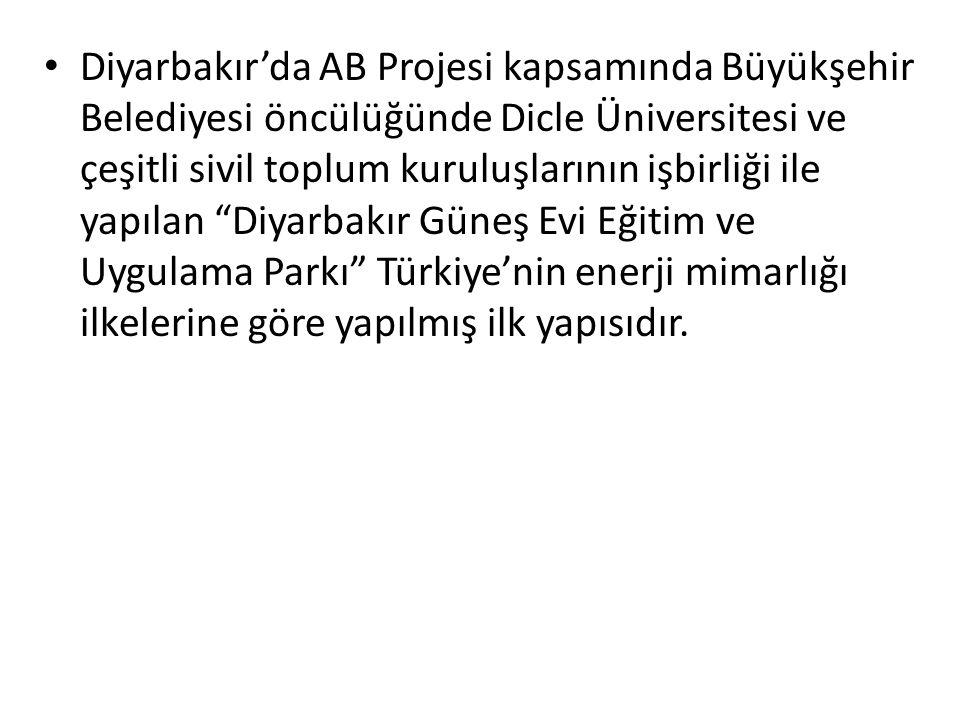 Diyarbakır'da AB Projesi kapsamında Büyükşehir Belediyesi öncülüğünde Dicle Üniversitesi ve çeşitli sivil toplum kuruluşlarının işbirliği ile yapılan Diyarbakır Güneş Evi Eğitim ve Uygulama Parkı Türkiye'nin enerji mimarlığı ilkelerine göre yapılmış ilk yapısıdır.