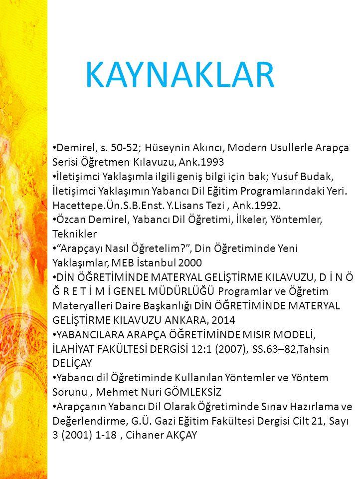 KAYNAKLAR Demirel, s. 50-52; Hüseynin Akıncı, Modern Usullerle Arapça Serisi Öğretmen Kılavuzu, Ank.1993.