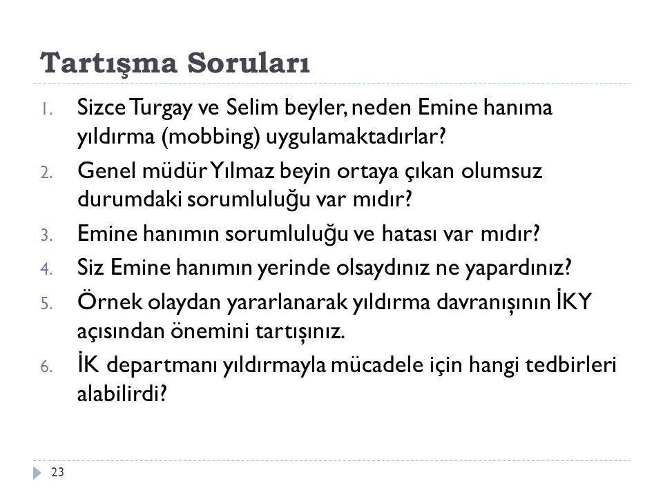 Tartışma Soruları Sizce Turgay ve Selim beyler, neden Emine hanıma yıldırma (mobbing) uygulamaktadırlar