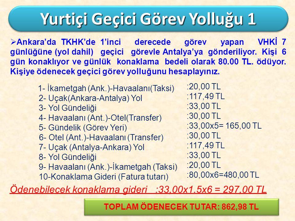Yurtiçi Geçici Görev Yolluğu 1 TOPLAM ÖDENECEK TUTAR: 862,98 TL