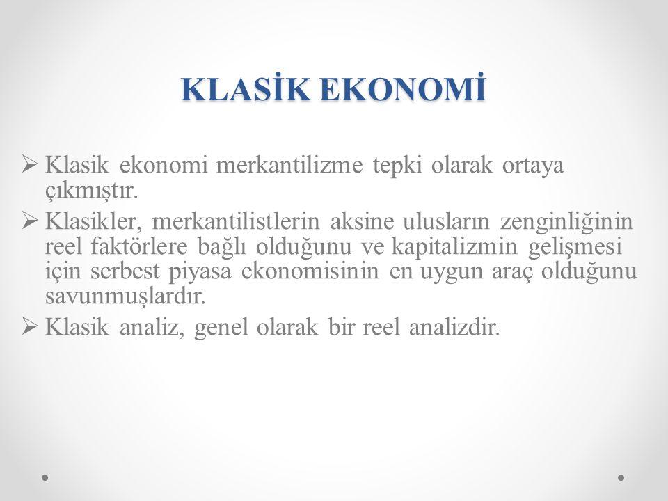 KLASİK EKONOMİ Klasik ekonomi merkantilizme tepki olarak ortaya çıkmıştır.