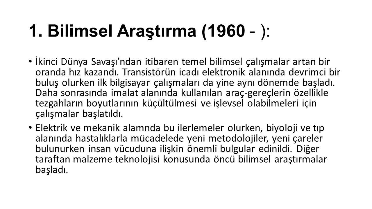 1. Bilimsel Araştırma (1960 - ):