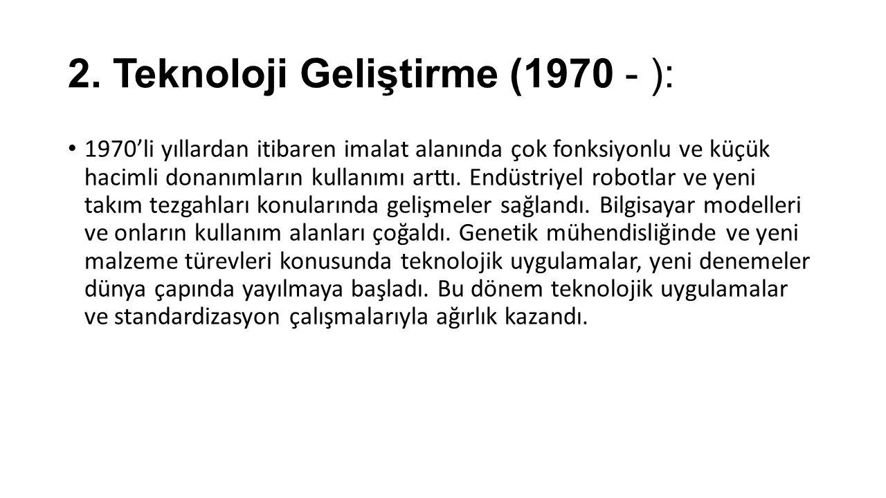 2. Teknoloji Geliştirme (1970 - ):
