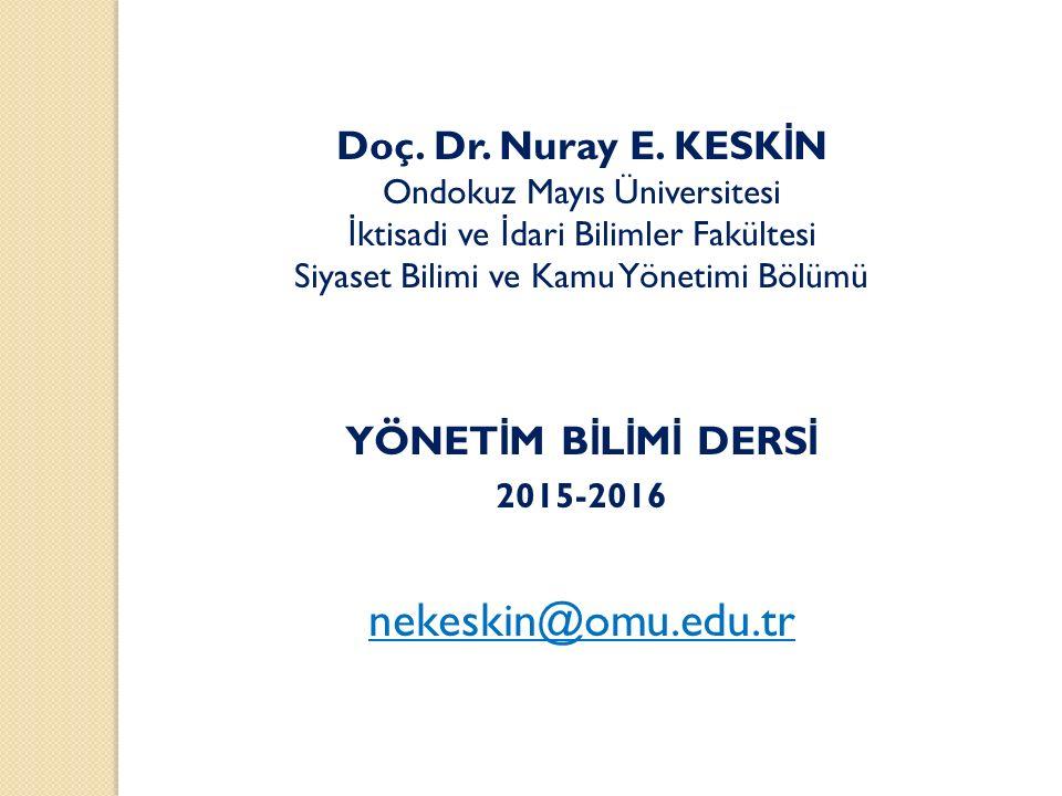 nekeskin@omu.edu.tr Doç. Dr. Nuray E. KESKİN YÖNETİM BİLİMİ DERSİ