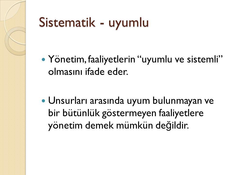 Sistematik - uyumlu Yönetim, faaliyetlerin uyumlu ve sistemli olmasını ifade eder.