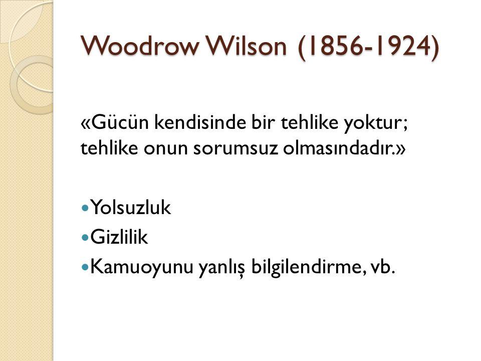 Woodrow Wilson (1856-1924) «Gücün kendisinde bir tehlike yoktur; tehlike onun sorumsuz olmasındadır.»