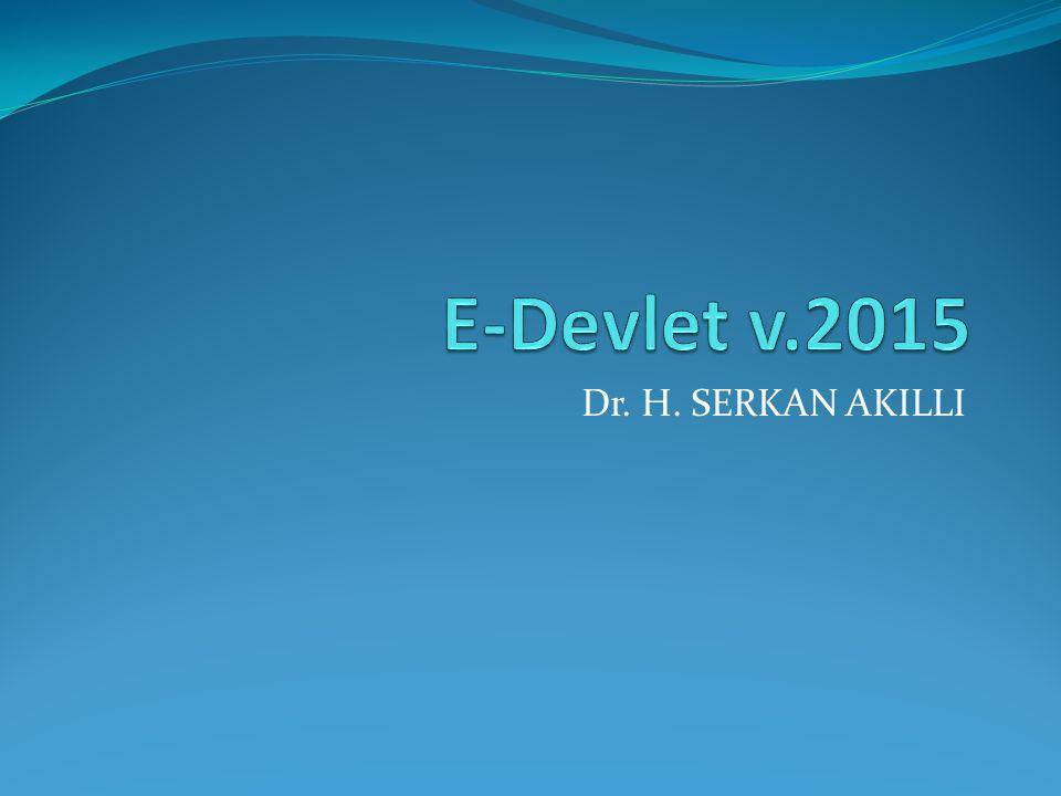 E-Devlet v.2015 Dr. H. SERKAN AKILLI