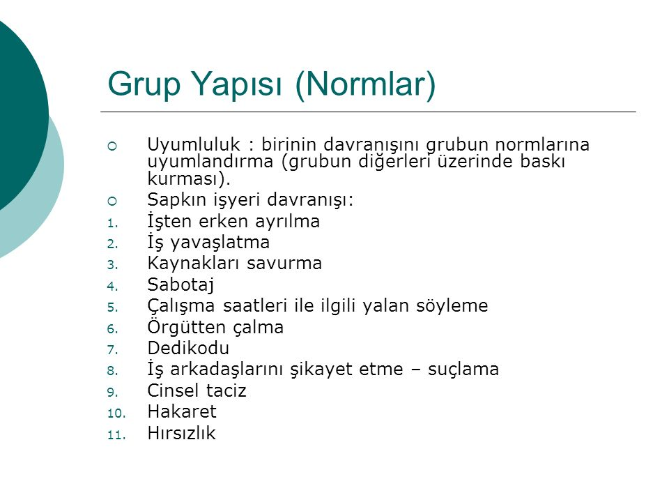 Grup Yapısı (Normlar) Uyumluluk : birinin davranışını grubun normlarına uyumlandırma (grubun diğerleri üzerinde baskı kurması).