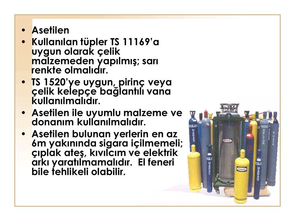 Asetilen Kullanılan tüpler TS 11169'a uygun olarak çelik malzemeden yapılmış; sarı renkte olmalıdır.