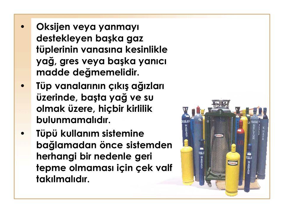 Oksijen veya yanmayı destekleyen başka gaz tüplerinin vanasına kesinlikle yağ, gres veya başka yanıcı madde değmemelidir.
