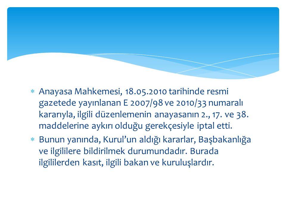 Anayasa Mahkemesi, 18.05.2010 tarihinde resmi gazetede yayınlanan E 2007/98 ve 2010/33 numaralı kararıyla, ilgili düzenlemenin anayasanın 2., 17. ve 38. maddelerine aykırı olduğu gerekçesiyle iptal etti.