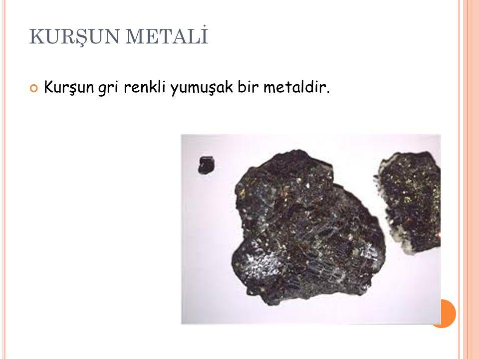 KURŞUN METALİ Kurşun gri renkli yumuşak bir metaldir.