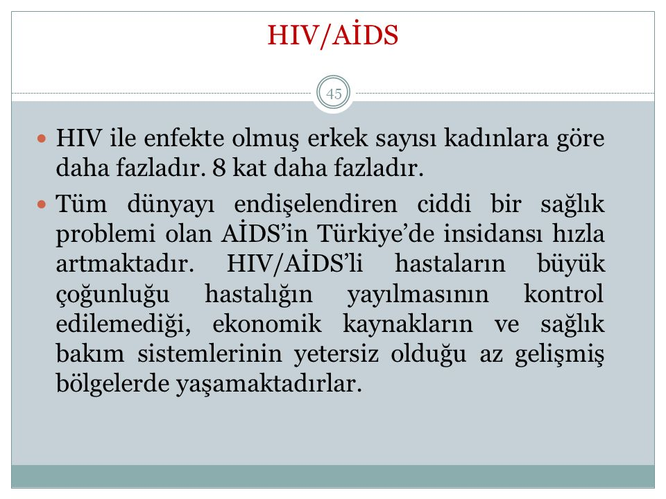 HIV/AİDS HIV ile enfekte olmuş erkek sayısı kadınlara göre daha fazladır. 8 kat daha fazladır.