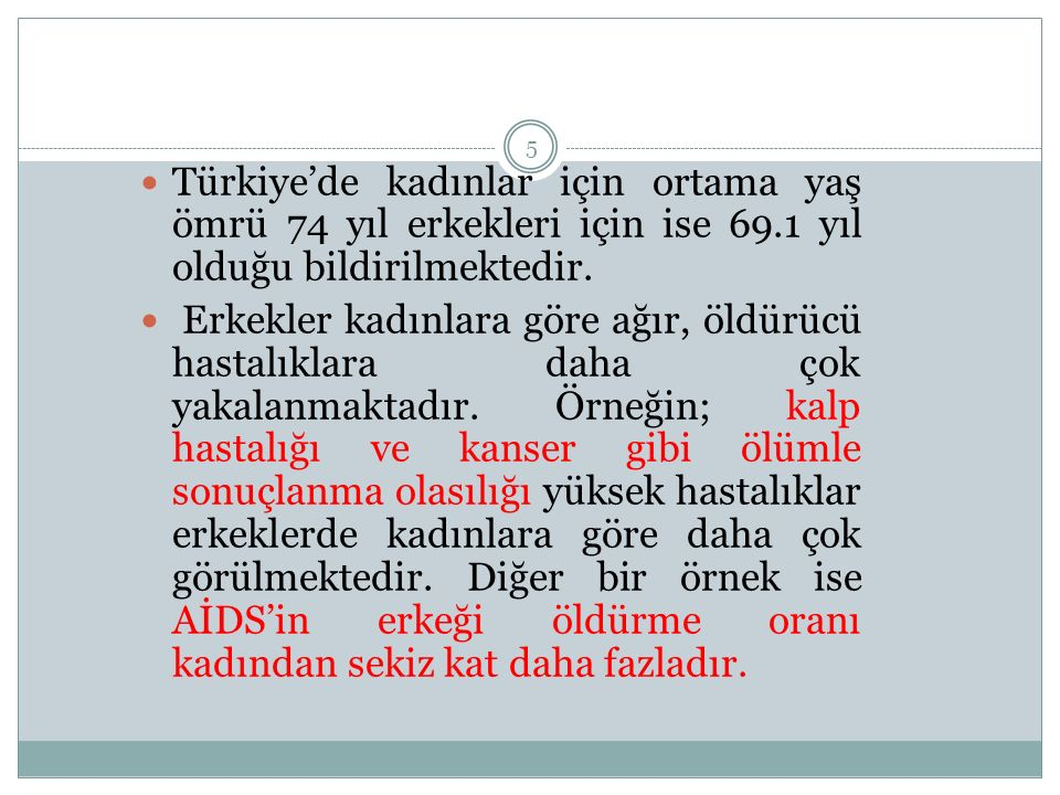 Türkiye'de kadınlar için ortama yaş ömrü 74 yıl erkekleri için ise 69