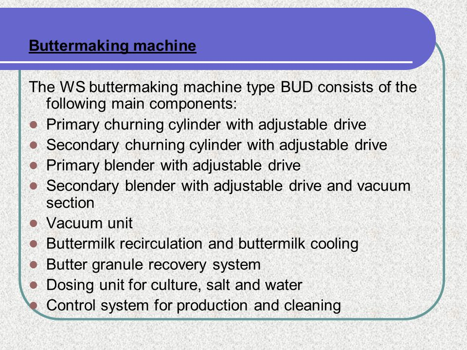 Buttermaking machine The WS buttermaking machine type BUD consists of the following main components: