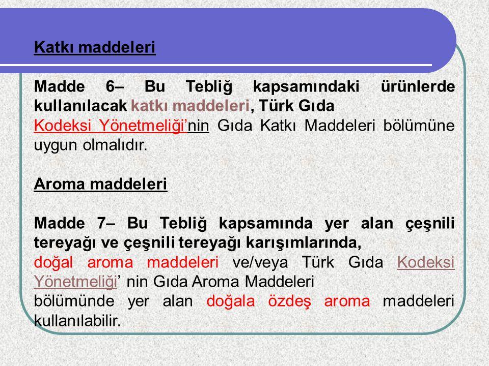 Katkı maddeleri Madde 6– Bu Tebliğ kapsamındaki ürünlerde kullanılacak katkı maddeleri, Türk Gıda.