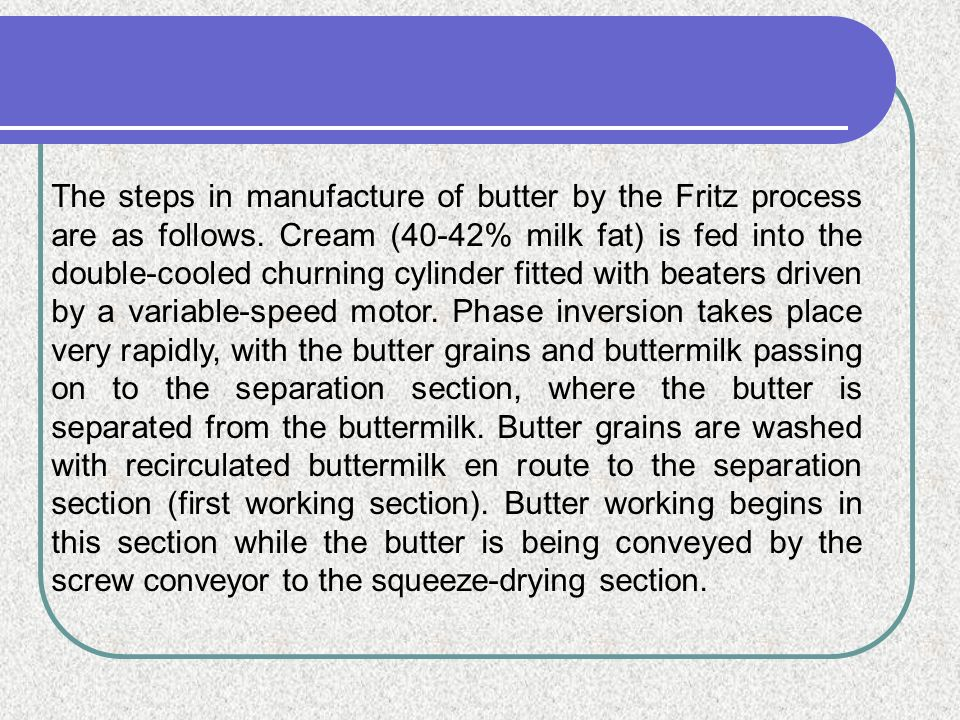 The steps in manufacture of butter by the Fritz process are as follows