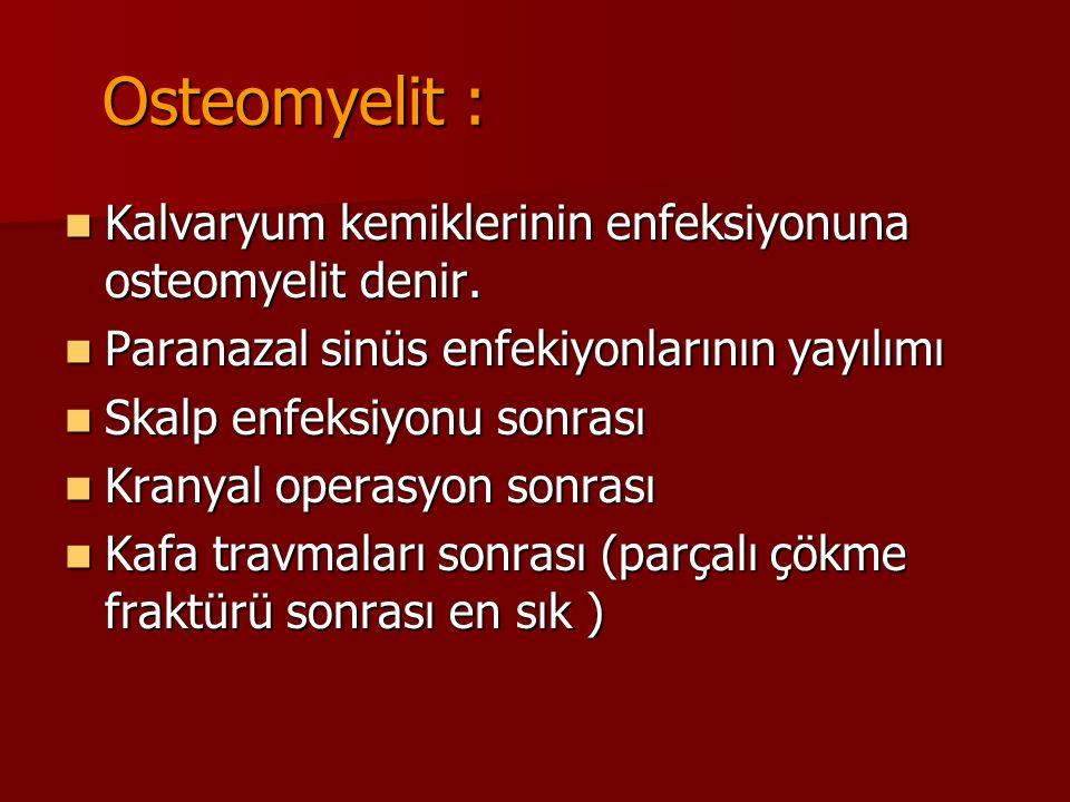Osteomyelit : Kalvaryum kemiklerinin enfeksiyonuna osteomyelit denir.