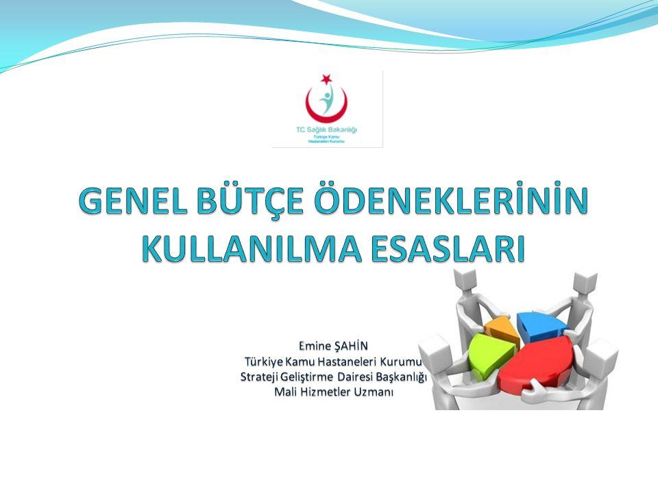 GENEL BÜTÇE ÖDENEKLERİNİN KULLANILMA ESASLARI Emine ŞAHİN Türkiye Kamu Hastaneleri Kurumu Strateji Geliştirme Dairesi Başkanlığı Mali Hizmetler Uzmanı