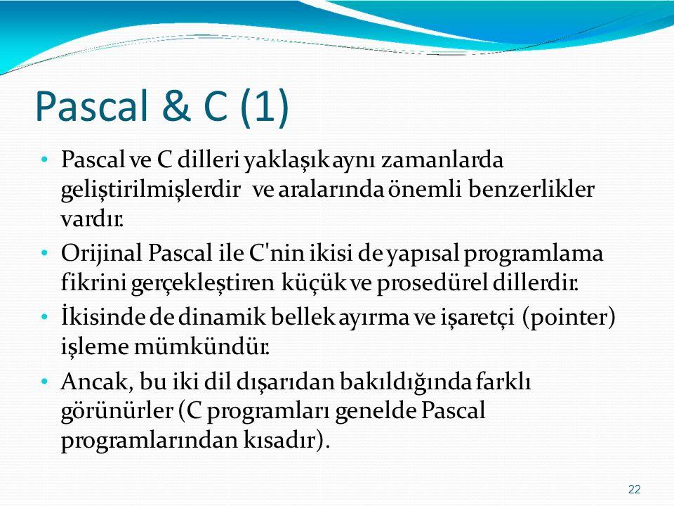 Pascal & C (1) Pascal ve C dilleri yaklaşık aynı zamanlarda geliştirilmişlerdir ve aralarında önemli benzerlikler vardır.