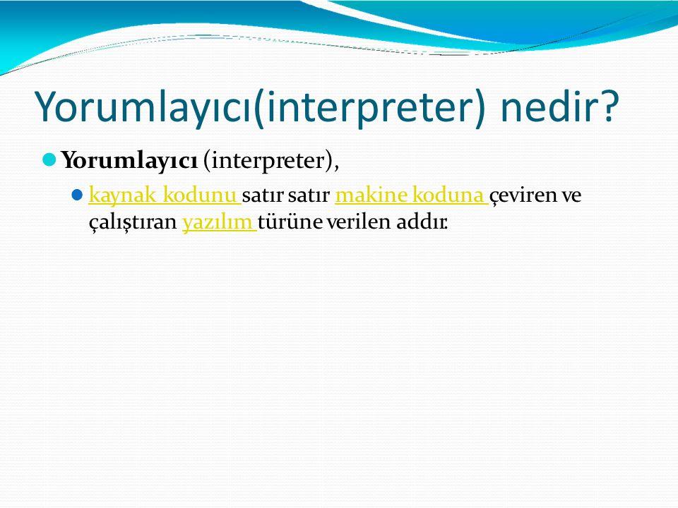 Yorumlayıcı(interpreter) nedir
