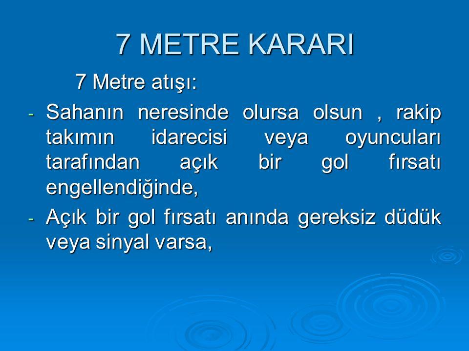 7 METRE KARARI 7 Metre atışı: