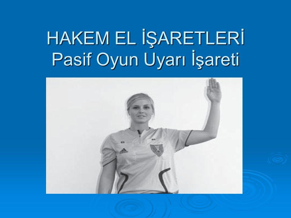 HAKEM EL İŞARETLERİ Pasif Oyun Uyarı İşareti