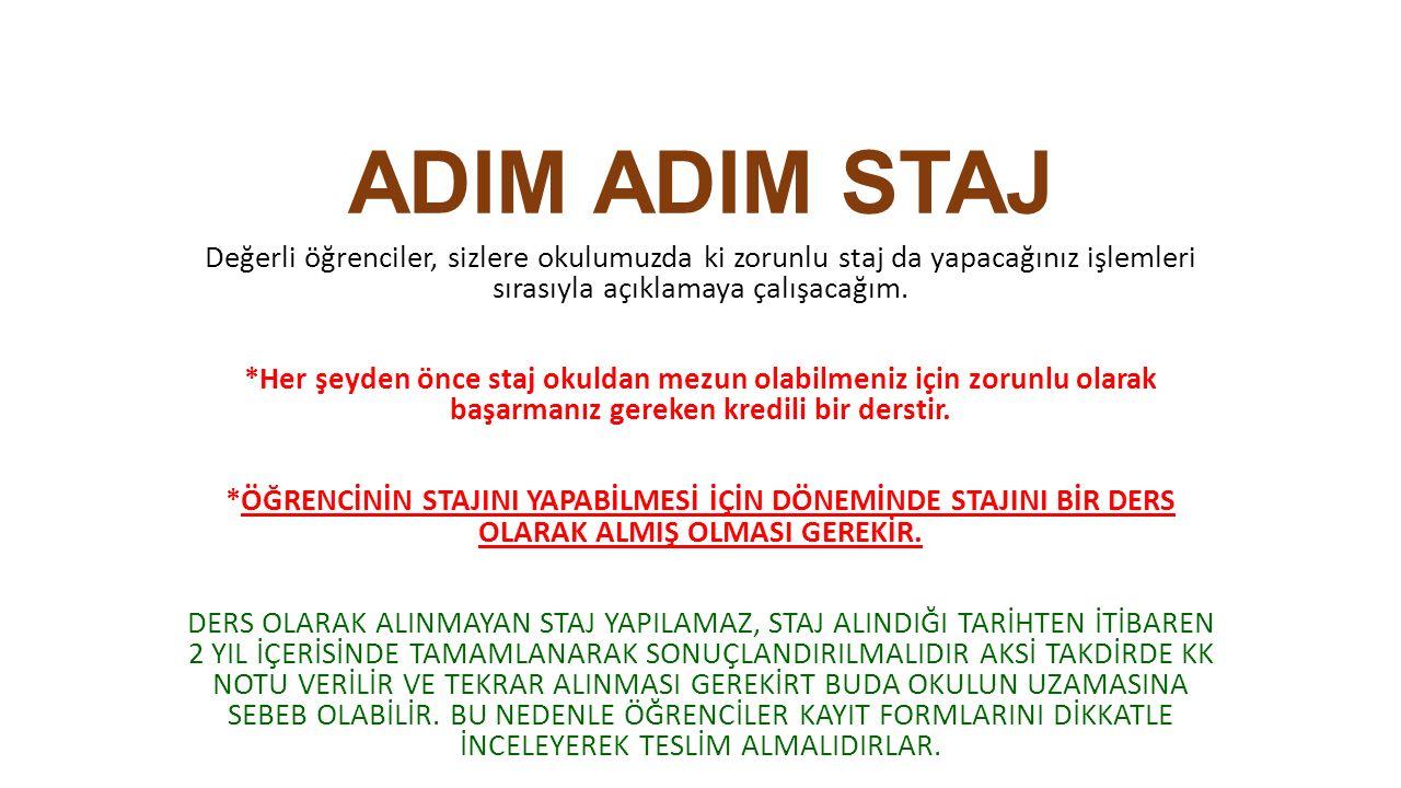 ADIM ADIM STAJ Değerli öğrenciler, sizlere okulumuzda ki zorunlu staj da yapacağınız işlemleri sırasıyla açıklamaya çalışacağım.