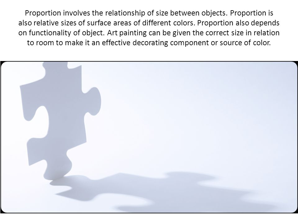 Proportion involves the relationship of size between objects