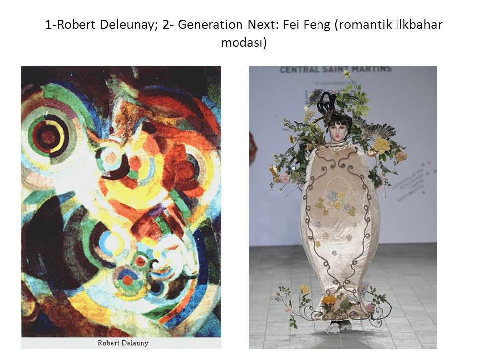 1-Robert Deleunay; 2- Generation Next: Fei Feng (romantik ilkbahar modası)