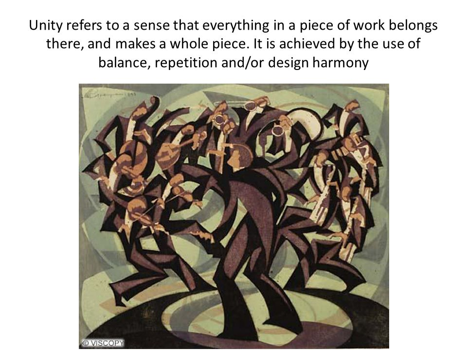 Unity refers to a sense that everything in a piece of work belongs there, and makes a whole piece.