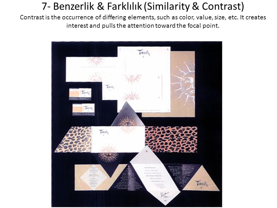 7- Benzerlik & Farklılık (Similarity & Contrast) Contrast is the occurrence of differing elements, such as color, value, size, etc.