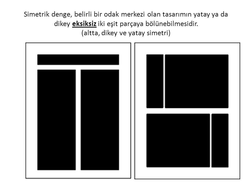 Simetrik denge, belirli bir odak merkezi olan tasarımın yatay ya da dikey eksiksiz iki eşit parçaya bölünebilmesidir.