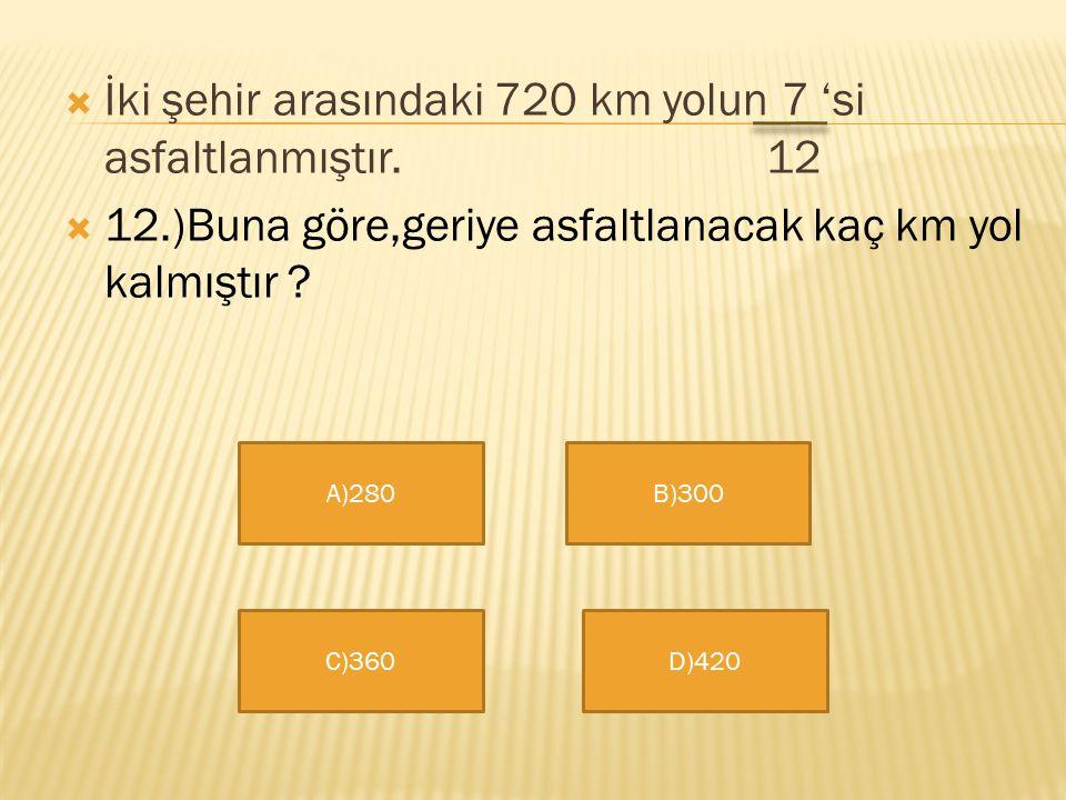 İki şehir arasındaki 720 km yolun 7 'si asfaltlanmıştır. 12