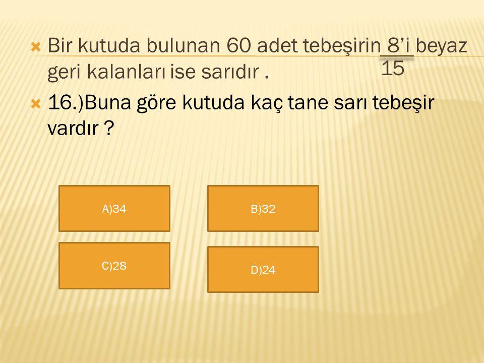16.)Buna göre kutuda kaç tane sarı tebeşir vardır 15