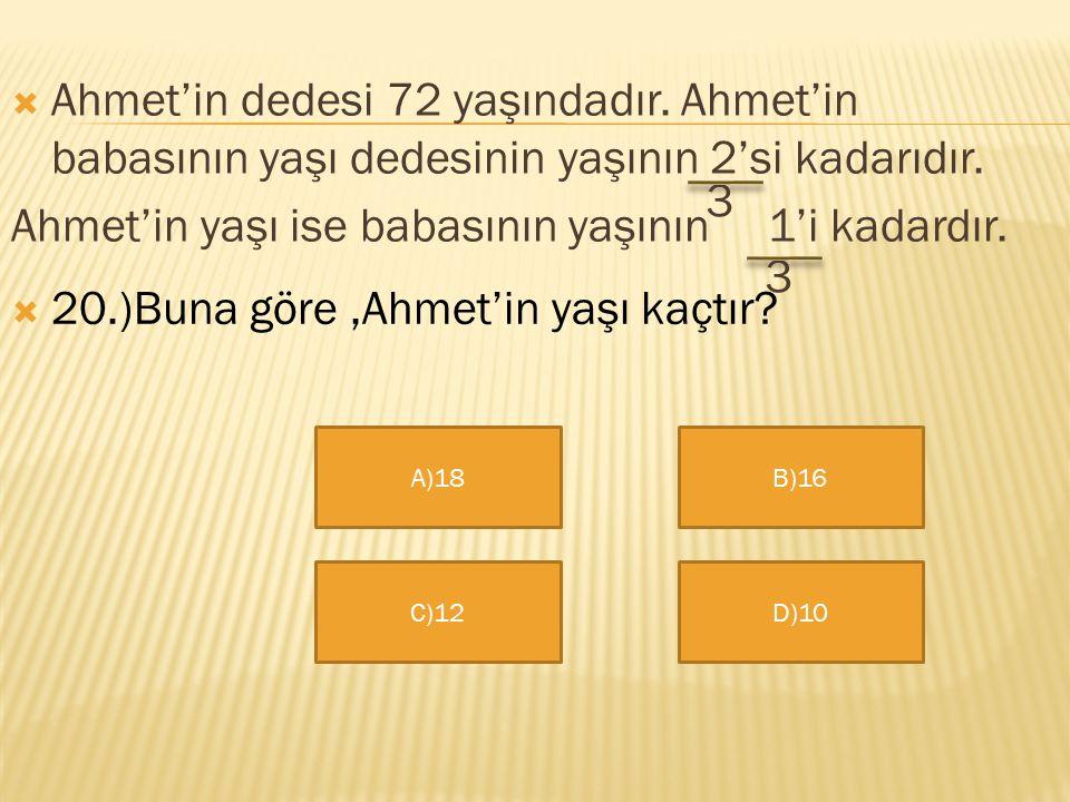 Ahmet'in yaşı ise babasının yaşının 1'i kadardır. 3