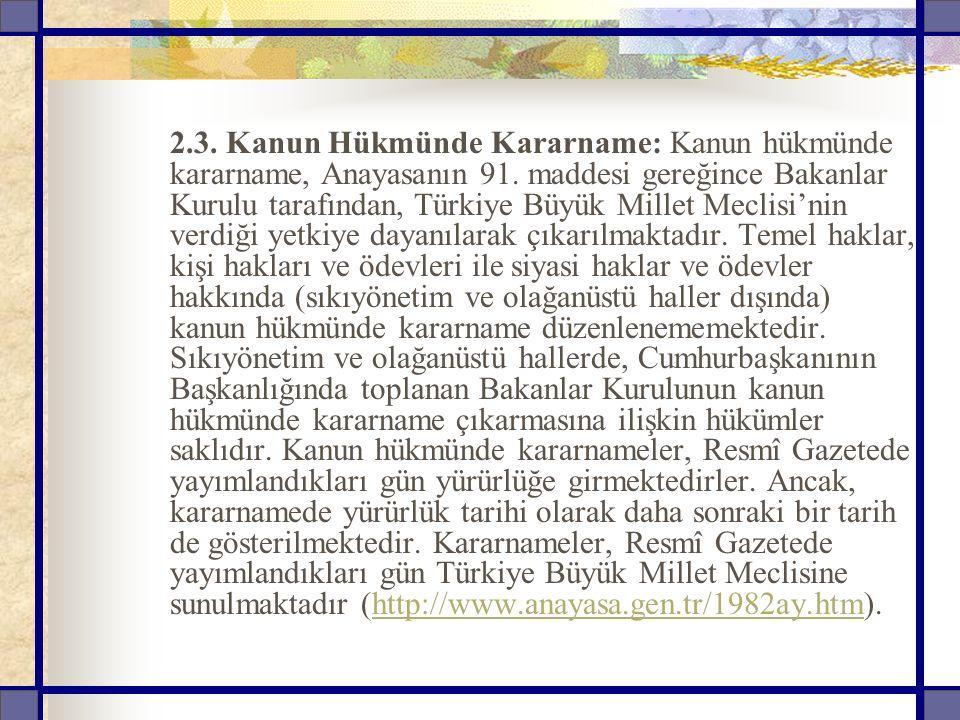 2.3. Kanun Hükmünde Kararname: Kanun hükmünde kararname, Anayasanın 91.