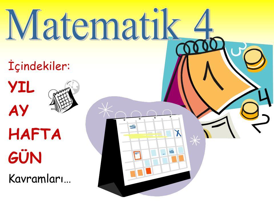 Matematik 4 İçindekiler: YIL AY HAFTA GÜN Kavramları…