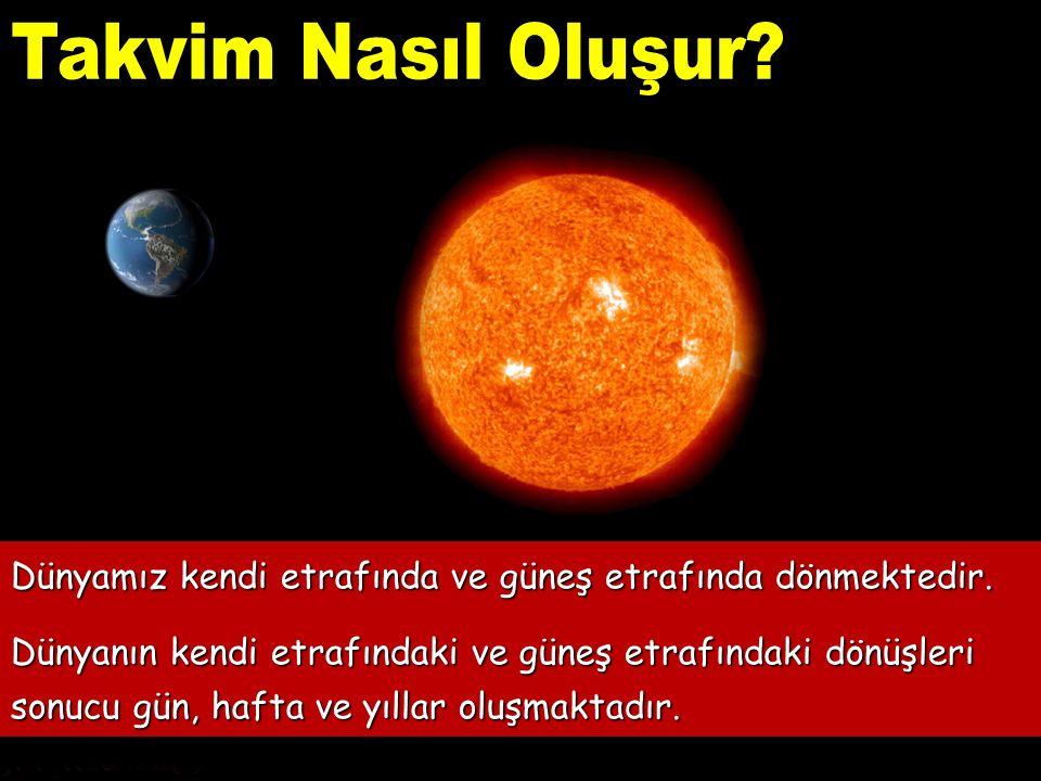 Takvim Nasıl Oluşur Dünyamız kendi etrafında ve güneş etrafında dönmektedir.