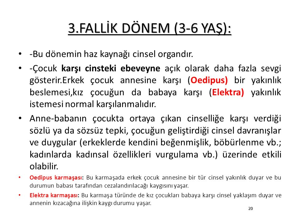 3.FALLİK DÖNEM (3-6 YAŞ): -Bu dönemin haz kaynağı cinsel organdır.
