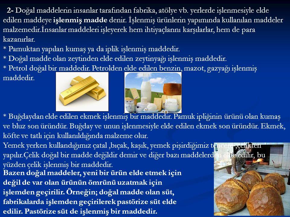 2- Doğal maddelerin insanlar tarafından fabrika, atölye vb
